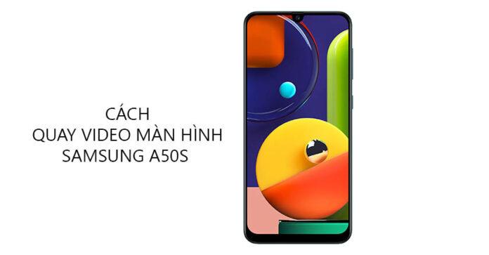 Cách quay video màn hình Samsung A50s dễ dàng từ A-Z